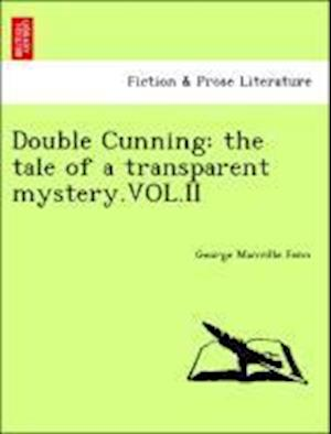 Double Cunning: the tale of a transparent mystery.VOL.II