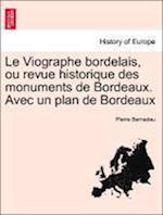 Le Viographe Bordelais, Ou Revue Historique Des Monuments de Bordeaux. Avec Un Plan de Bordeaux af Pierre Bernadau