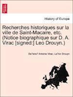 Recherches Historiques Sur La Ville de Saint-Macaire, Etc. (Notice Biographique Sur D. A. Virac [Signed af De Sire Antoine Virac, Le on Drouyn, Leo Drouyn