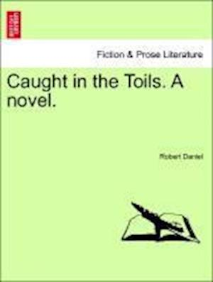 Caught in the Toils. A novel.