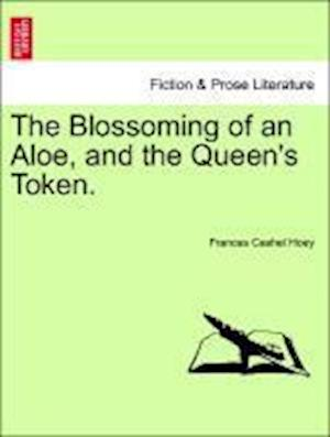 The Blossoming of an Aloe, and the Queen's Token.