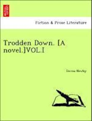 Trodden Down. [A novel.]VOL.I