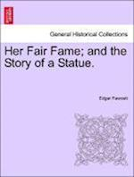 Her Fair Fame; And the Story of a Statue.