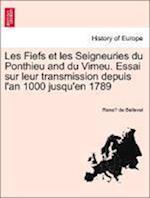 Les Fiefs Et Les Seigneuries Du Ponthieu and Du Vimeu. Essai Sur Leur Transmission Depuis L'An 1000 Jusqu'en 1789 af Rene De Belleval