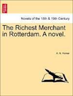 The Richest Merchant in Rotterdam. a Novel.