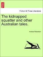 The Kidnapped Squatter and Other Australian Tales.