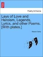 Lays of Love and Heroism, Legends, Lyrics, and Other Poems. [With Plates.] af Eleanor Darby