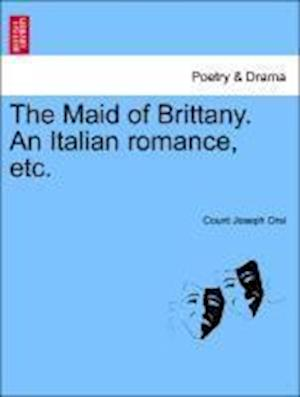 The Maid of Brittany. An Italian romance, etc.