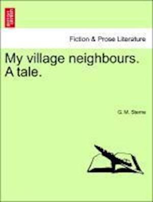 My village neighbours. A tale.