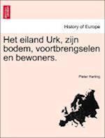 Het Eiland Urk, Zijn Bodem, Voortbrengselen En Bewoners. af Pieter Harting