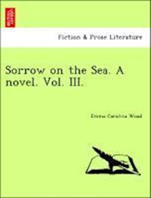 Sorrow on the Sea. A novel. Vol. III.