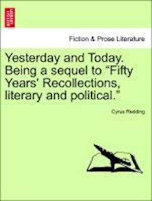 "Yesterday and Today. Being a sequel to ""Fifty Years' Recollections, literary and political."""