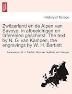 Zwitzerland En de Alpen Van Savoye, in Afbeeldingen En Tafereelen Geschetst. the Text by N. G. Van Kampen, the Engravings by W. H. Bartlett