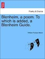 Blenheim, a Poem. to Which Is Added, a Blenheim Guide.