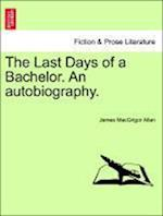 The Last Days of a Bachelor. an Autobiography. af James Macgrigor Allan