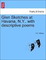 Glen Sketches at Havana, N.Y., with Descriptive Poems