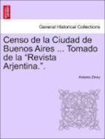 """Censo de La Ciudad de Buenos Aires ... Tomado de La """"Revista Arjentina.."""""""