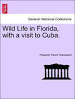 Wild Life in Florida, with a visit to Cuba. af Frederick Trench Townshend