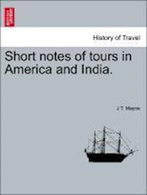 Short Notes of Tours in America and India.