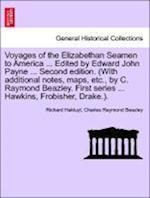 Voyages of the Elizabethan Seamen to America ... Edited by Edward John Payne ... Second edition. (With additional notes, maps, etc., by C. Raymond Bea