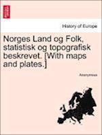 Norges Land Og Folk, Statistisk Og Topografisk Beskrevet. [With Maps and Plates.]