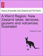 A Weird Region. New Zealand Lakes, Terraces, Geysers and Volcanoes. Illustrated af Thomson W. Leys