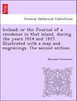 Iceland; or the Journal of a residence in that island, during the years 1814 and 1815. Illustrated with a map and engravings. The second edition. af Ebenezer Henderson