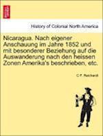 Nicaragua. Nach Eigener Anschauung Im Jahre 1852 Und Mit Besonderer Beziehung Auf Die Auswanderung Nach Den Heissen Zonen Amerika's Beschrieben, Etc. af C. F. Reichardt