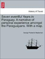 Seven Eventful Years in Paraguay. a Narrative of Personal Experience Amongst the Paraguayans. with a Map. af George Frederick Masterman