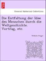 Die Entfaltung Der Idee Des Menschen Durch Die Weltgeschichte. Vortrag, Etc.