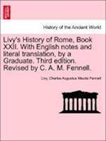 Livy's History of Rome, Book XXII. with English Notes and Literal Translation, by a Graduate. Third Edition. Revised by C. A. M. Fennell.