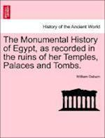 The Monumental History of Egypt, as recorded in the ruins of her Temples, Palaces and Tombs. VOL. I af William Osburn