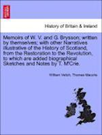 Memoirs of W. V. and G. Brysson; written by themselves; with other Narratives illustrative of the History of Scotland, from the Restoration to the Rev