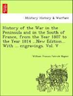 History of the War in the Peninsula and in the South of France, from the Year 1807 to the Year 1814 ... From the fourth edition ... With ... engraving af William Francis Patrick Napier