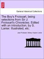 The Boy's Froissart, Being Selections from Sir J. Froissart's Chronicles. Edited with an Introduction, by S. Lanier. Illustrated, Etc. af Sidney Clopton Lanier, Jean Froissart