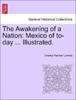 The Awakening of a Nation: Mexico of to-day ... Illustrated.