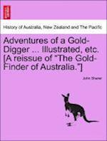Adventures of a Gold-Digger ... Illustrated, Etc. [A Reissue of the Gold-Finder of Australia.] af John Sherer