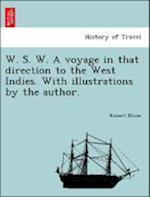 W. S. W. a Voyage in That Direction to the West Indies. with Illustrations by the Author. af Robert Elwes