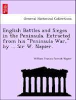 "English Battles and Sieges in the Peninsula. Extracted from his ""Peninsula War,"" by ... Sir W. Napier."