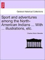Sport and adventures among the North-American Indians ... With ... illustrations, etc. af Charles Alston Messiter