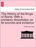 The History of the Kings of Rome. With a prefatory dissertation on its sources and evidence