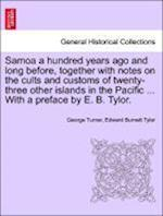 Samoa a Hundred Years Ago and Long Before, Together with Notes on the Cults and Customs of Twenty-Three Other Islands in the Pacific ... with a Preface by E. B. Tylor. af Edward Burnett Tylor, George Turner