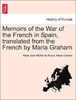 Memoirs of the War of the French in Spain, Translated from the French by Maria Graham af Maria Graham, Albert Jean Michel Rocca