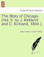 The Story of Chicago. (Vol. II. by J. Kirkland and C. Kirkland, 1894.).