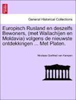 Europisch Rusland En Deszelfs Bewoners, (Met Wallachijen En Moldavia) Volgens de Nieuwste Ontdekkingen ... Met Platen.