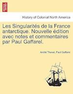 Les Singularites de la France Antarctique. Nouvelle Edition Avec Notes Et Commentaires Par Paul Gaffarel. af Paul Gaffarel, Andre Thevet