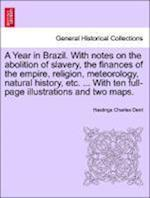 A Year in Brazil. with Notes on the Abolition of Slavery, the Finances of the Empire, Religion, Meteorology, Natural History, Etc. ... with Ten Full-P af Hastings Charles Dent