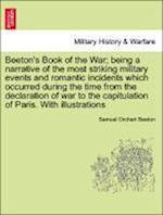 Beeton's Book of the War; Being a Narrative of the Most Striking Military Events and Romantic Incidents Which Occurred During the Time from the Declar af Samuel Orchart Beeton