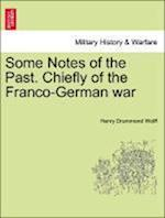Some Notes of the Past. Chiefly of the Franco-German War af Henry Drummond Wolff