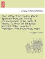 The History of the Present War in Spain and Portugal, from its commencement to the Battle of Vittoria. To which will be added, Memoirs of the Life of